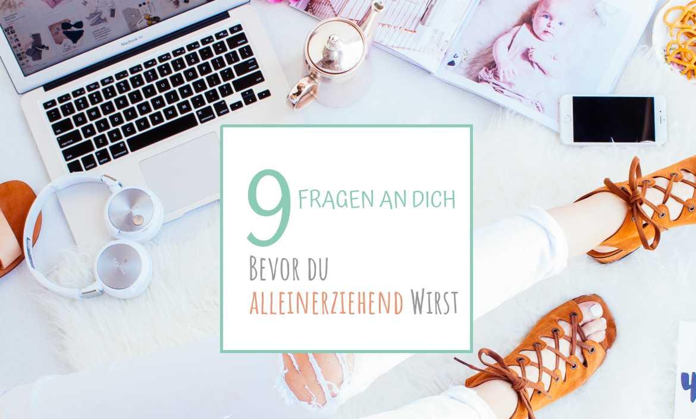 9 Fragen an dich, bevor du alleinerziehene Mama wirst | Solomamapluseins.de