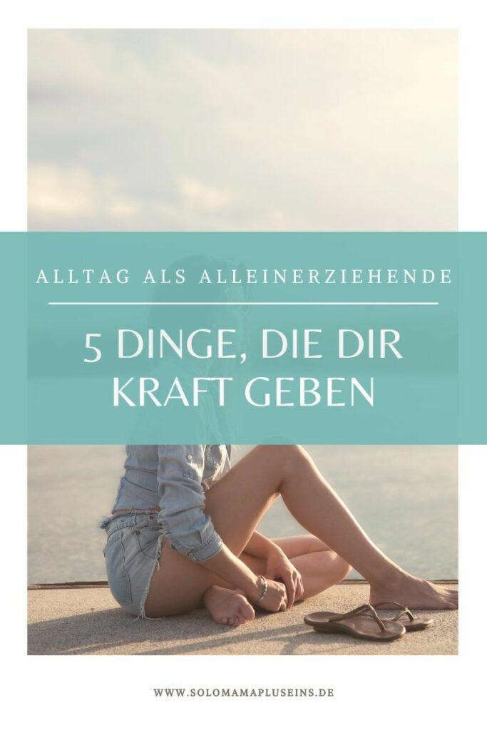 Diese 5 Dinge geben dir Kraft für den Alltag als Alleinerziehende   www.solomamapluseins.de