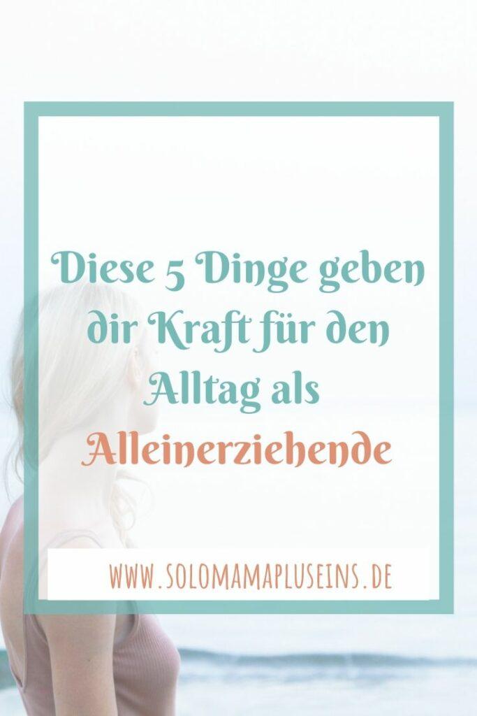 Diese 5 Dinge geben dir Kraft für den Alltag als Alleinerziehende | www.solomamapluseins.de