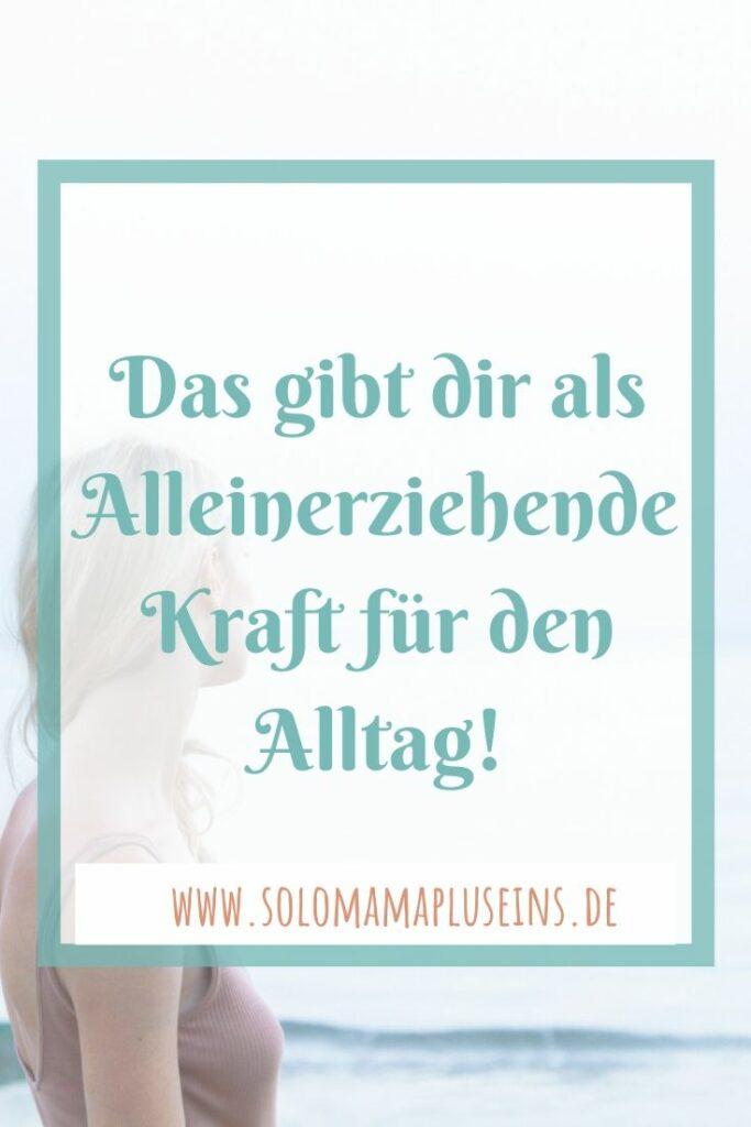 Das gibt dir als Alleinerziehende Kraft im Alltag | www.solomamapluseins.de