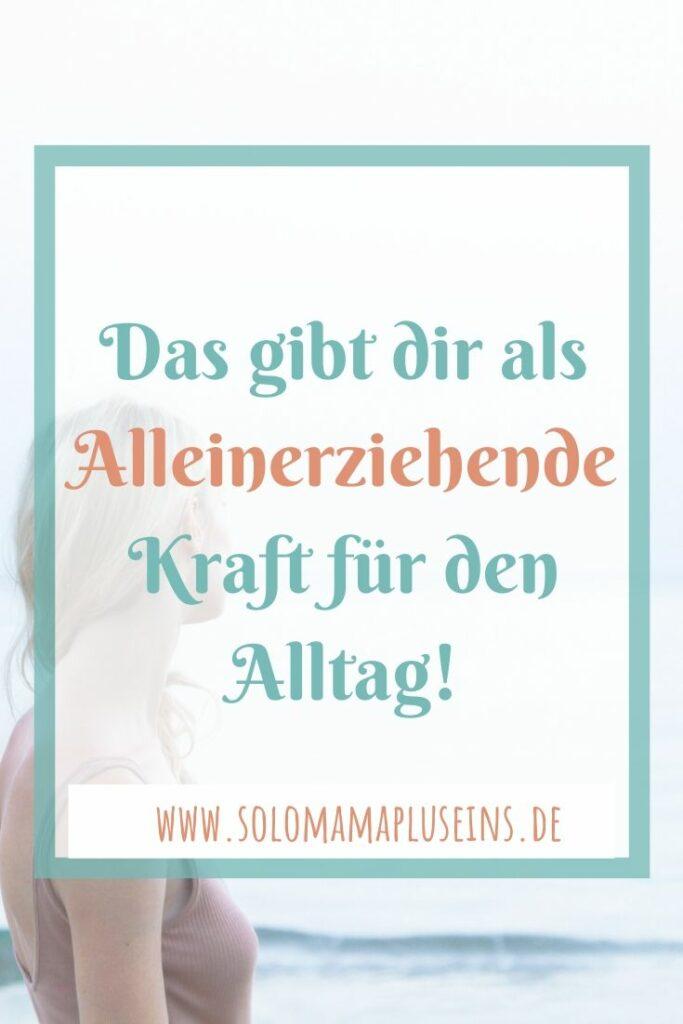 Das gibt dir als Alleinerziehende Kraft im Alltag   www.solomamapluseins.de