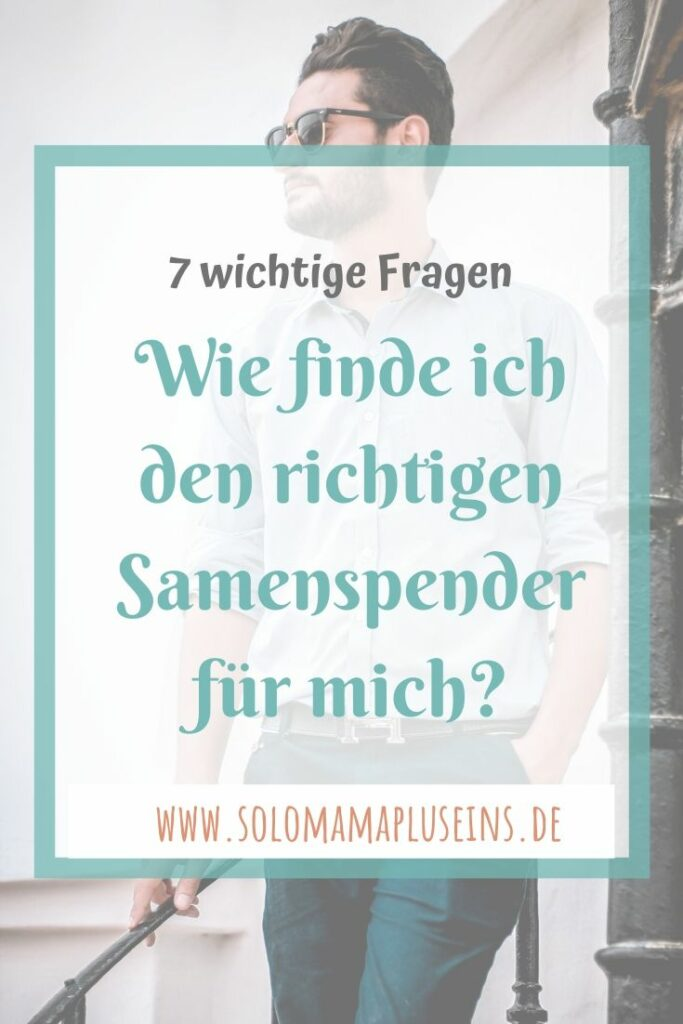 Wie finde ich den richtigen Samenspender für mich? 7 wichtige Fragen | www.solomamapluseins.de
