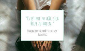 """""""Es ist nie zu spät, sich Hilfe zu holen"""" Frauke Zimmermann, Notmütterdienst Hamburg www.solomamapluseins.de"""