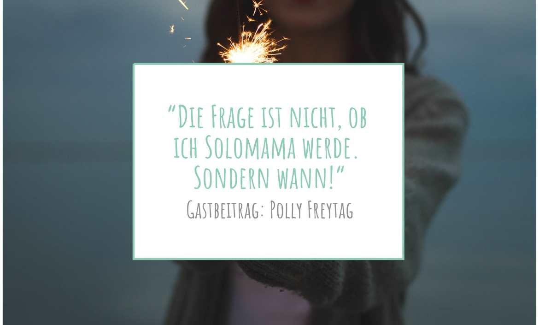 Gastbeitrag: Polly Freytag | Ich will Solomama werden www.solomamapluseins.de